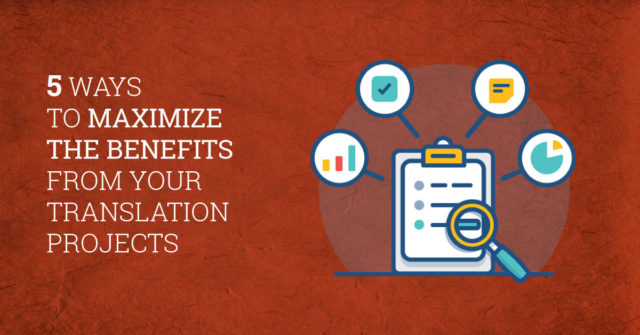 5-Ways-To-Maximize-The-Benefits-From-Your-Translation-Projects