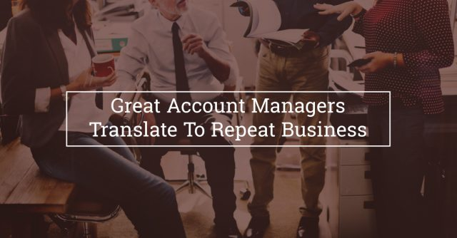 Great Account Managers Translate To Repeat Business
