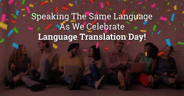 Speaking The Same Language As We Celebrate Language Translation Day