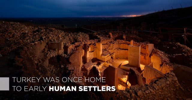 Turkey was once home to early human settlers