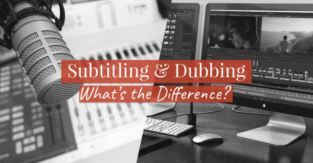 Subtitling-and-Dubbing-What's-the-Difference