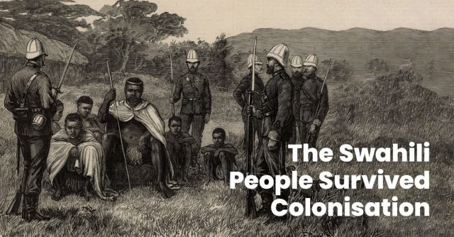 The Swahili people survived colonization