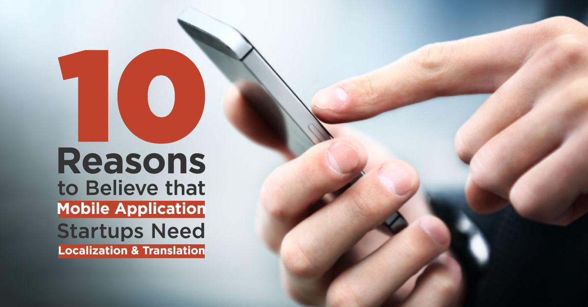 10-Reasons-to-Believe-that-Mobile-Application-Startups-Need-Localization-and-Translation-1.jpg