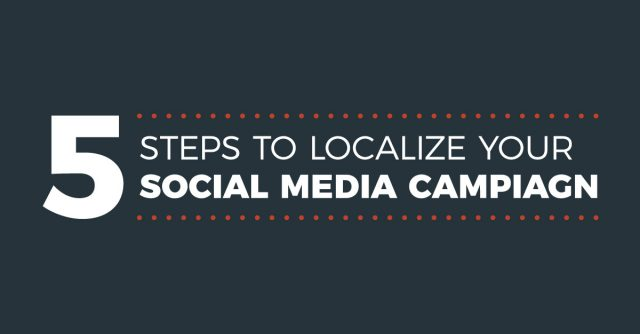 5 Steps to Localize Your Social Media Campaigns